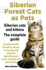 Siberian Forest Cats as Pets. Siberian Cats and Kittens. Complete Guide Includes Health, Breeders, Rescue, Re-Homing and Adoption, Hypoallergenic Trai
