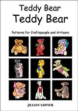 Teddy Bear Teddy Bear: Patterns for Craftspeople and Artisans