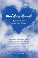 Motherhood: A Journey Into Your Own Heart