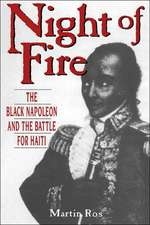 Night Of Fire: The Black Napoleon And The Battle For Haiti