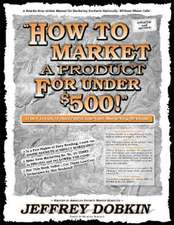How to Market a Product for Under $500:  A Handbook of Multiple Exposure Marketing