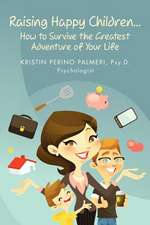 Raising Happy Children...How to Survive the Greatest Adventure of Your Life