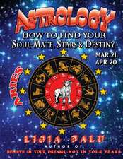 Astrology - How to Find Your Soul-Mate, Stars and Destiny - Aries Mar 21- Apr 20