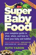 Super Baby Food: Your Complete Guide to What, When & How to Feed Your Baby & Toddler
