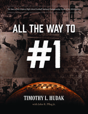 All the Way to #1: The Story of the Greatest High School Football National Championship Teams of the 20th Century