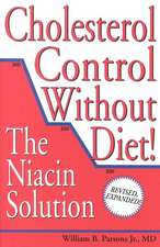 Cholesterol Control Without Diet!:  The Niacin Solution