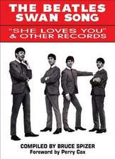The Beatles Swan Song:  She Loves You & Other Records
