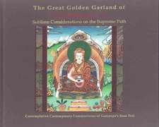 The Great Golden Garland of Gampopa's Sublime Considerations on the Supreme Path, Volume 1:  A Modern, Liberal Version of Gampopa's Root Text with Cont