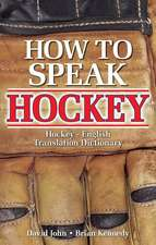 How to Speak Hockey: Hockey - English Translation Dictionary