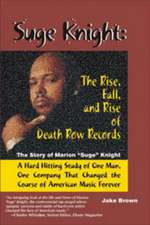 """Suge Knight:  The Story of Marion """"Suge"""" Knight, a Hard Hitting Study of One Man, One Company That Chang"""