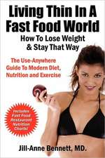 Living Thin in a Fast Food World:  How to Lose Weight & Stay That Way