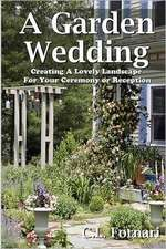 A Garden Wedding:  Creating a Lovely Landscape for Your Ceremony or Reception