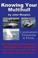 Knowing Your Multihull:  Catamarans, Trimarans, Proas - Including Sailing Yachts, Luxury Boats, Cabin Cruisers, New & Used Boats, Boats for Sal