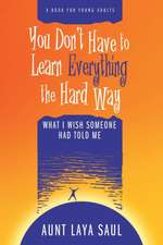 You Don't Have to Learn Everything the Hard Way: What I Wish Someone Had Told Me
