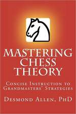 Mastering Chess Theory:  Concise Instruction to Grandmaster's Strategies