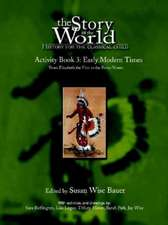 The Story of the World – History for the Classical  Child, Early Modern Times Activity Book 3