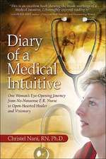 Diary of a Medical Intuitive:  One Woman's Eye-Opening Journey from No-Nonsense E.R. Nurse to Open-Hearted Healer and Visionary