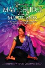 Creating a Masterpiece from a Master Mess: A 'prescription to Create an Amazing Life by Igniting Your Inner Millionaire