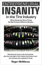 Entrepreneurial Insanity in the Tire Industry:  When Doing the Same Things Do Not Produce Different Results...