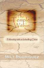 The Temple Within:  Fellowship with an Indwelling Christ