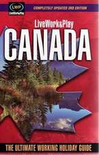 LiveWork&Play in Canada: The Ultimate Working Holiday & Gap Year Guide: 3rd Edition