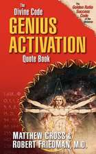 The Divine Code Genius Activation Quote Book:  Upgrade Your Life & Tap Your Genetic Potential for Ultimate Health, Beauty & Longevity