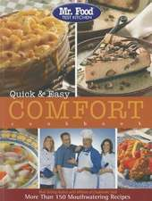Mr. Food Test Kitchen Quick & Easy Comfort Cookbook:  More Than 150 Mouthwatering Recipes
