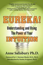 Eureka! Understanding and Using the Power of Your Intuition