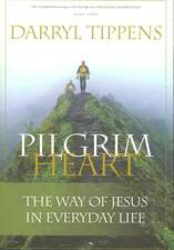 Pilgrim Heart:  The Way of Jesus in Everyday Life