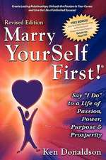 """Marry Yourself First! Say """"I Do"""" to a Life of Passion, Power, Purpose and Prosperity:  Spiritual Journeys of a Charismatic Calvanist"""