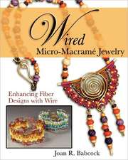 Wired Micro-Macrame Jewelry:  Enhancing Fiber Designs with Wire