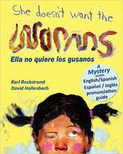 She Doesn't Want the Worms - Ella No Quiere Los Gusanos:  A Mystery (in English and Spanish)