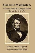 Seances in Washington:  Abraham Lincoln and Spiritualism During the Civil War