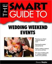 The Smart Guide to Wedding Weekend Events:  Advice and Encouragement for a Difficult Journey