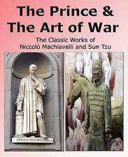 The Prince & the Art of War - The Classic Works of Niccolo Machiavelli and Sun Tzu:  The Science of Getting Rich, Acres of Diamonds, as a Man Thinketh - The Most Famous Works of Wallace D. Wattles, Russe