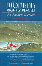 Moments Rightly Placed:  An Aleutian Memoir