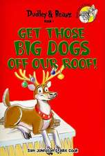 Get Those Big Dogs Off Our Roof! [With 2 CDs]:  A Compilation of Life Altering Experiences