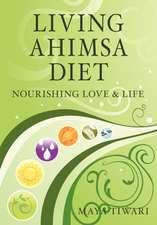 Living Ahimsa Diet:  Nourishing Love & Life