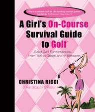 Girl's On-Course Survival Guide to Golf (Pink Book): Solid Golf Fundamentals... From Tee to Green & In-Between