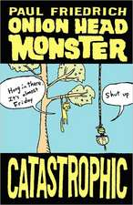 Onion Head Monster Catastrophic:  Literary Works 2010