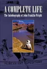A Complete Life:  The Autobiography of John Franklin Wright
