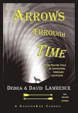 Arrows Through Time:  A Time Travel Tale of Adventure, Courage, and Faith