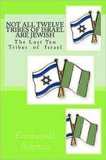 Not All Twelve Tribes of Israel Are Jewish:  The Lost Ten Tribes of Israel