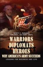 Warriors, Diplomats, Heroes, Why America's Army Succeeds - Lessons for Business and Life