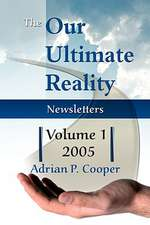 The Our Ultimate Reality Newsletters, Volume 1, 2005