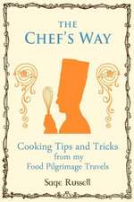 The Chef's Way:  Cooking Tips Tricks and Techniques from My Food Pilgrimage Travels