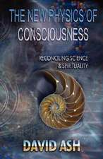 The New Physics of Consciousness