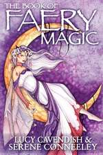 The Book of Faery Magic:  Your Diary of Inspiration, Adventure and Transformation