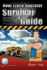 Haul Truck Operator Survival Guide:  What to Say, How to Say It & Why