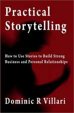 Practical Storytelling:  How to Use Stories to Build Strong Business and Personal Relationships